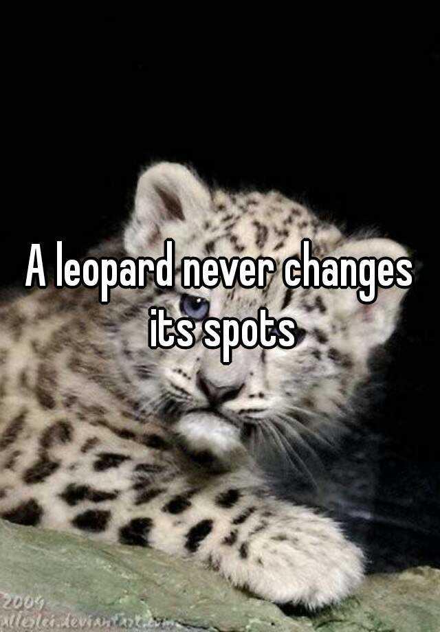 a leopard never changes spots