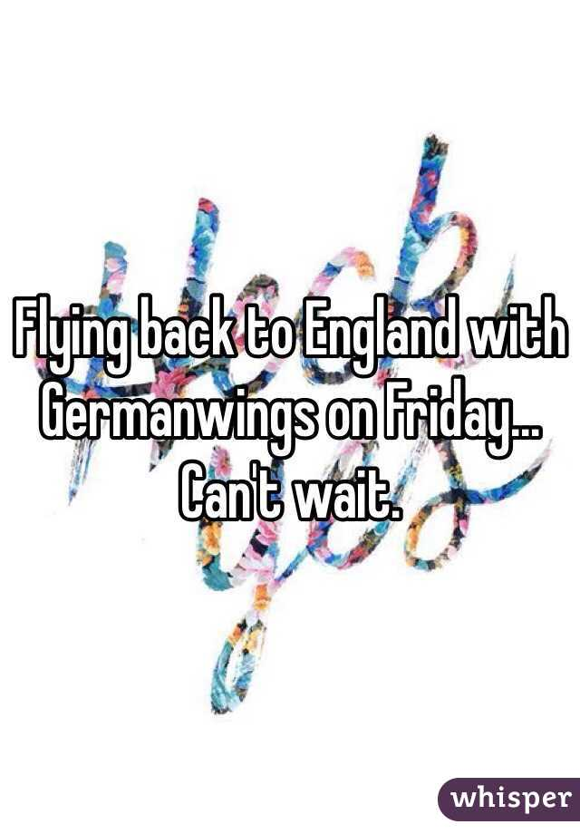 Flying back to England with Germanwings on Friday... Can't wait.