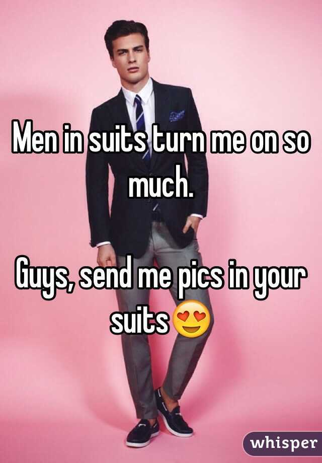 Men in suits turn me on so much.   Guys, send me pics in your suits😍