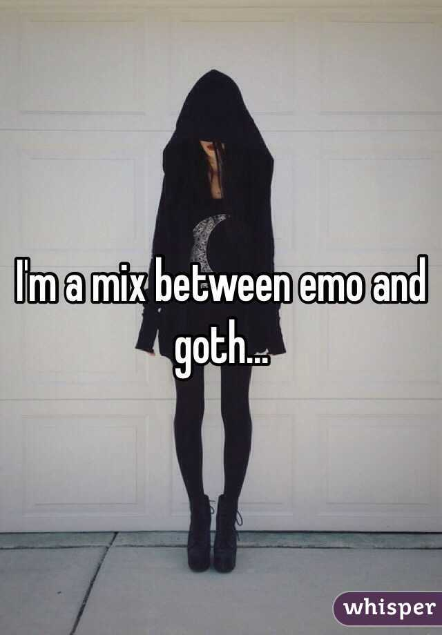 I'm a mix between emo and goth...