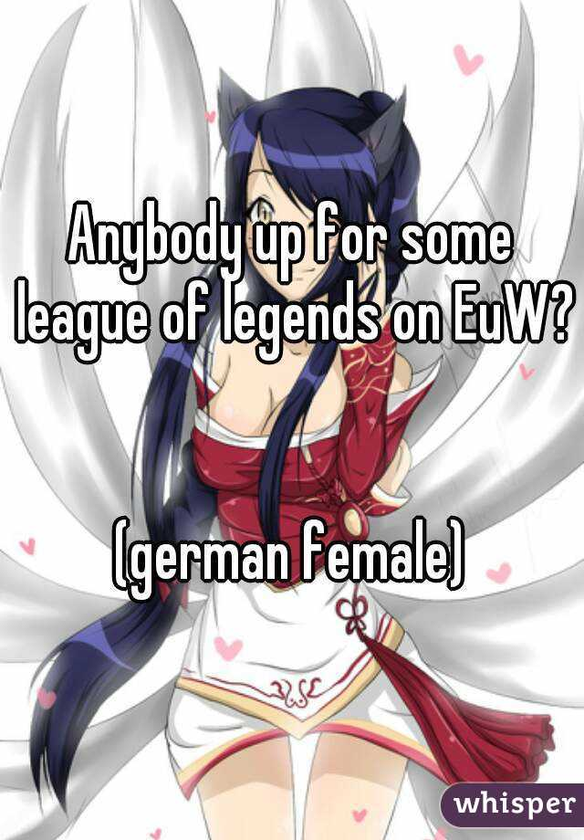 Anybody up for some league of legends on EuW?   (german female)