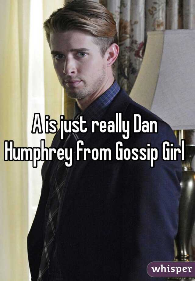 A is just really Dan Humphrey from Gossip Girl