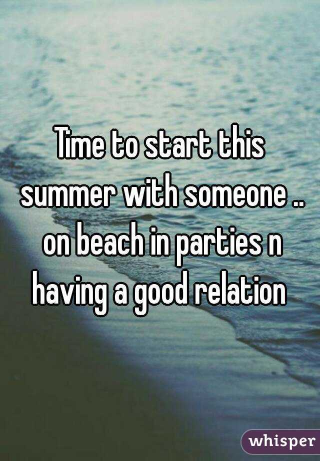 Time to start this summer with someone .. on beach in parties n having a good relation
