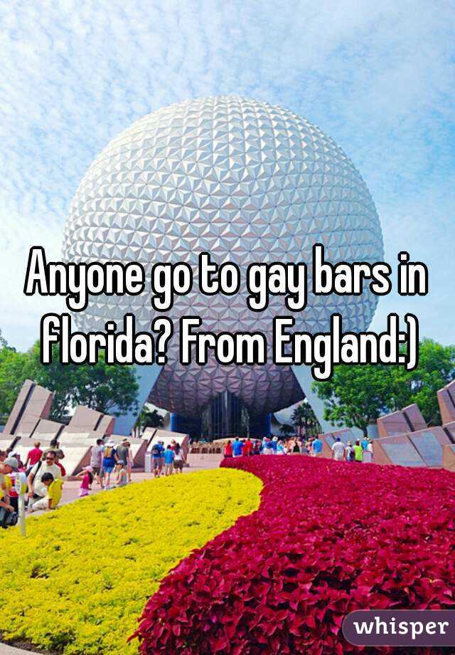 Anyone go to gay bars in florida? From England:)