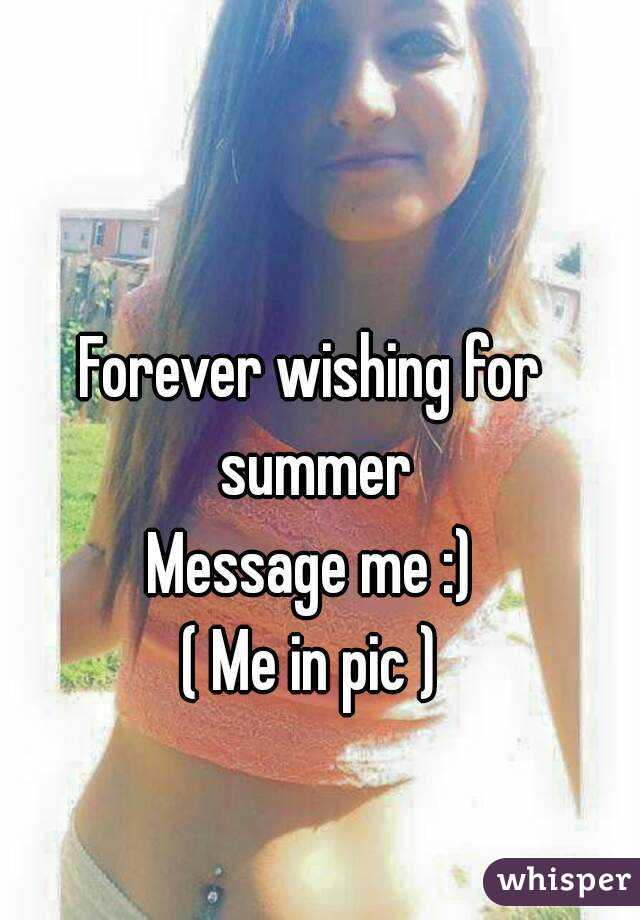Forever wishing for summer Message me :) ( Me in pic )