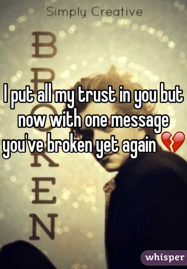 I put all my trust in you but now with one message you've broken yet again 💔