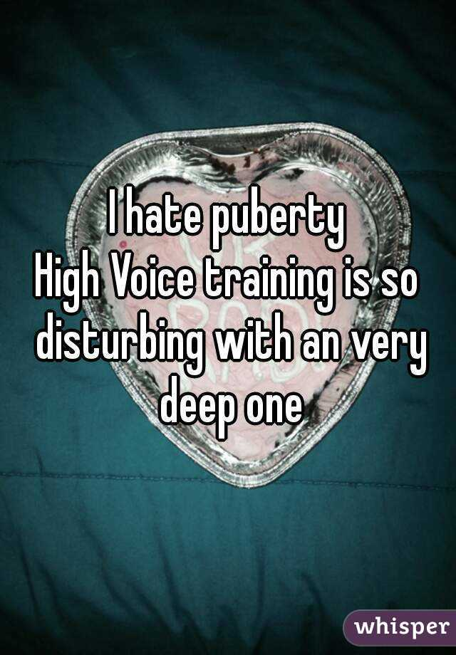 I hate puberty High Voice training is so disturbing with an very deep one