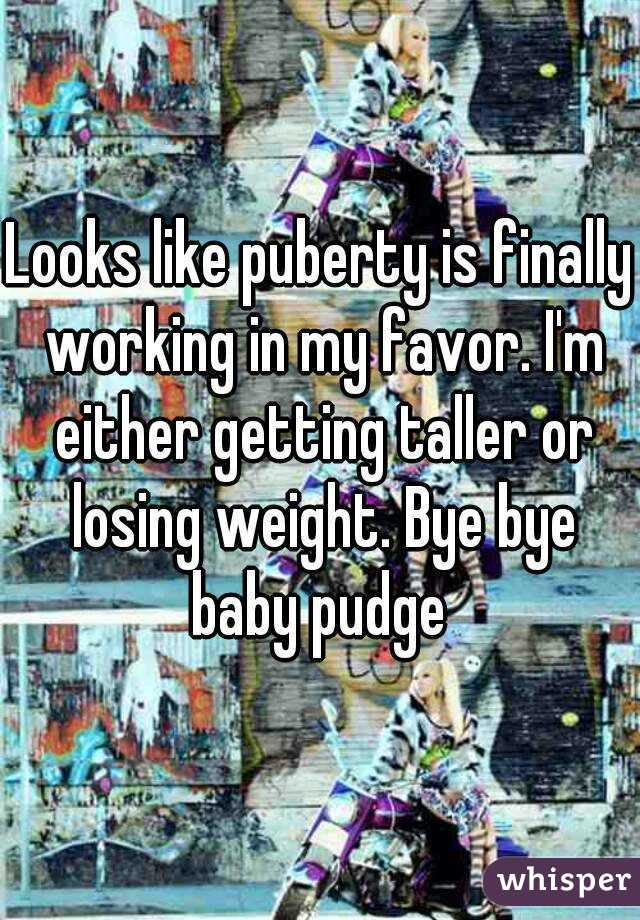 Looks like puberty is finally working in my favor. I'm either getting taller or losing weight. Bye bye baby pudge