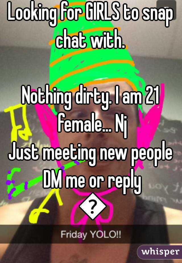 Looking for GIRLS to snap chat with.   Nothing dirty. I am 21 female... Nj Just meeting new people DM me or reply 😊
