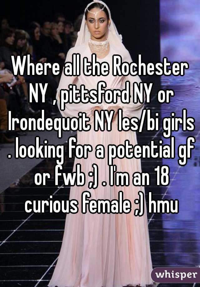 Where all the Rochester NY , pittsford NY or Irondequoit NY les/bi girls . looking for a potential gf or fwb ;) . I'm an 18 curious female ;) hmu