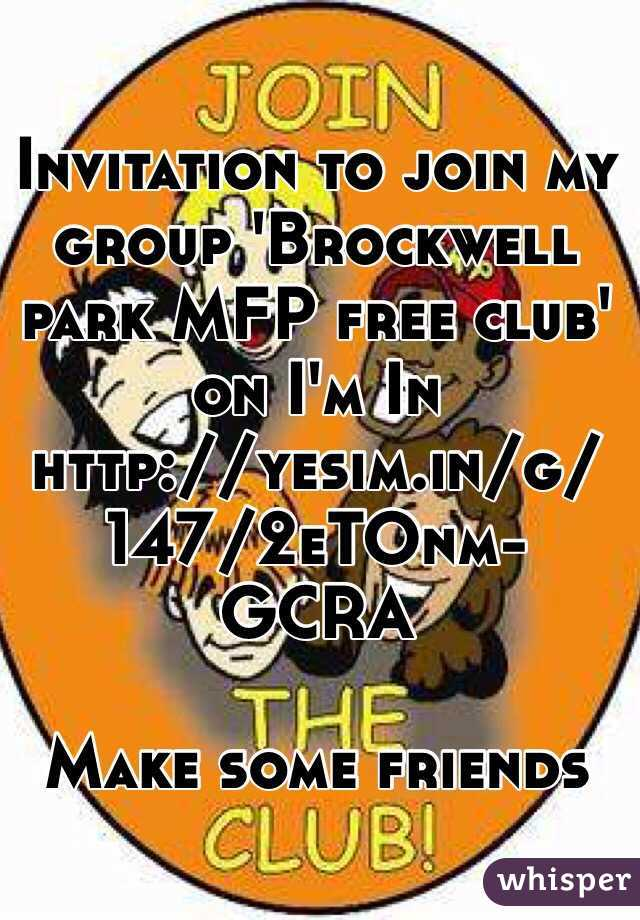 Invitation to join my group 'Brockwell park MFP free club' on I'm In http://yesim.in/g/147/2eTOnm-GCRA   Make some friends