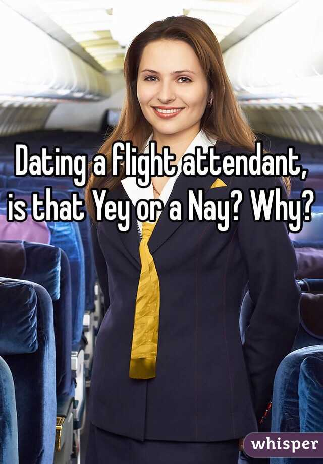 Dating a flight attendant, is that Yey or a Nay? Why?