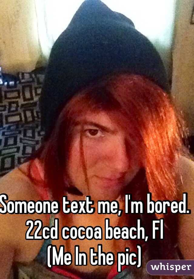 Someone text me, I'm bored. 22cd cocoa beach, Fl  (Me In the pic)