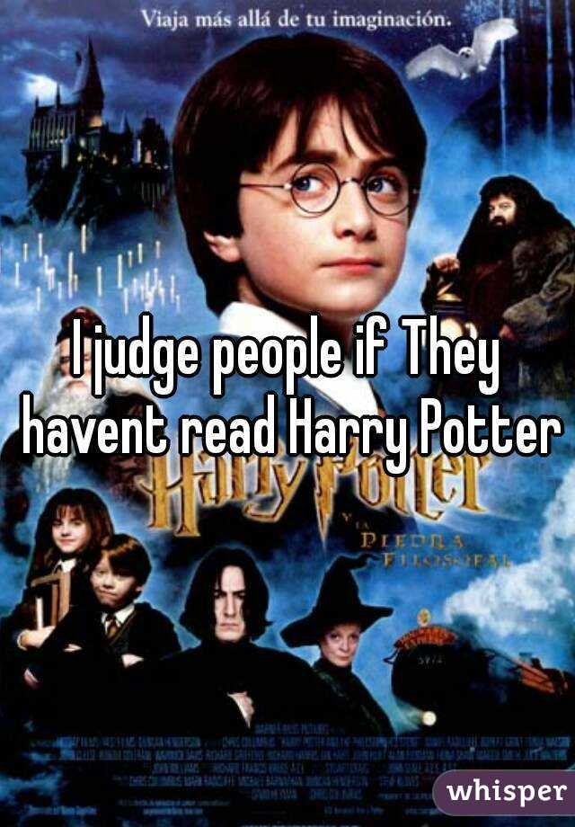 I judge people if They havent read Harry Potter