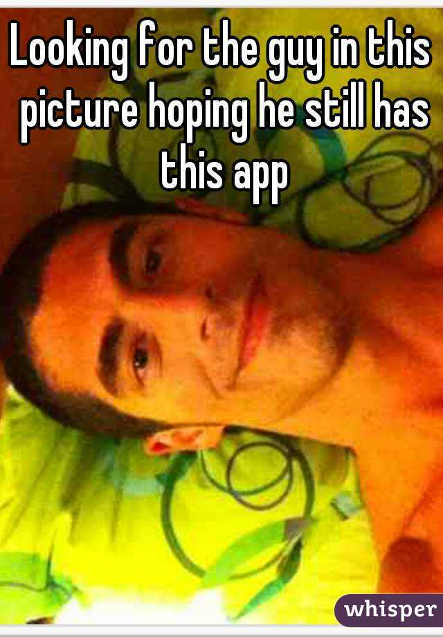 Looking for the guy in this picture hoping he still has this app