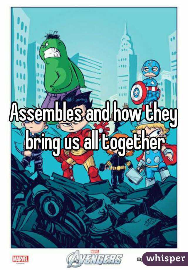 Assembles and how they bring us all together