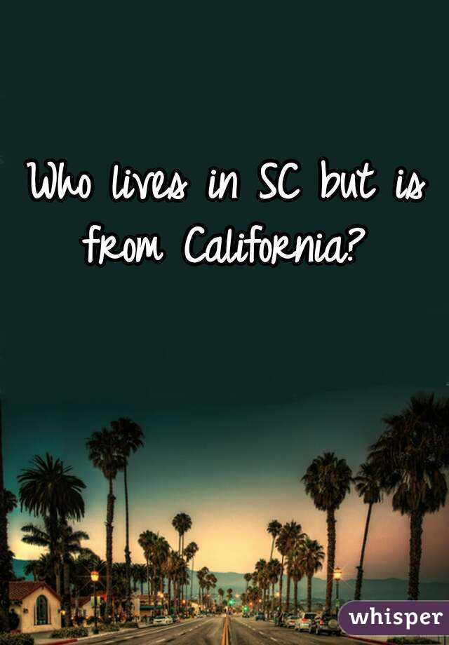 Who lives in SC but is from California?