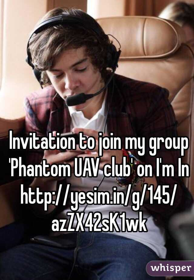 Invitation to join my group 'Phantom UAV club' on I'm In http://yesim.in/g/145/azZX42sK1wk