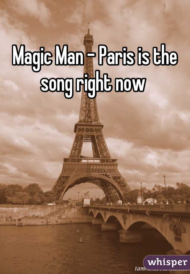 Magic Man - Paris is the song right now