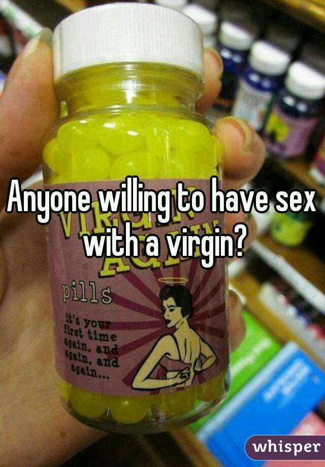 Anyone willing to have sex with a virgin?