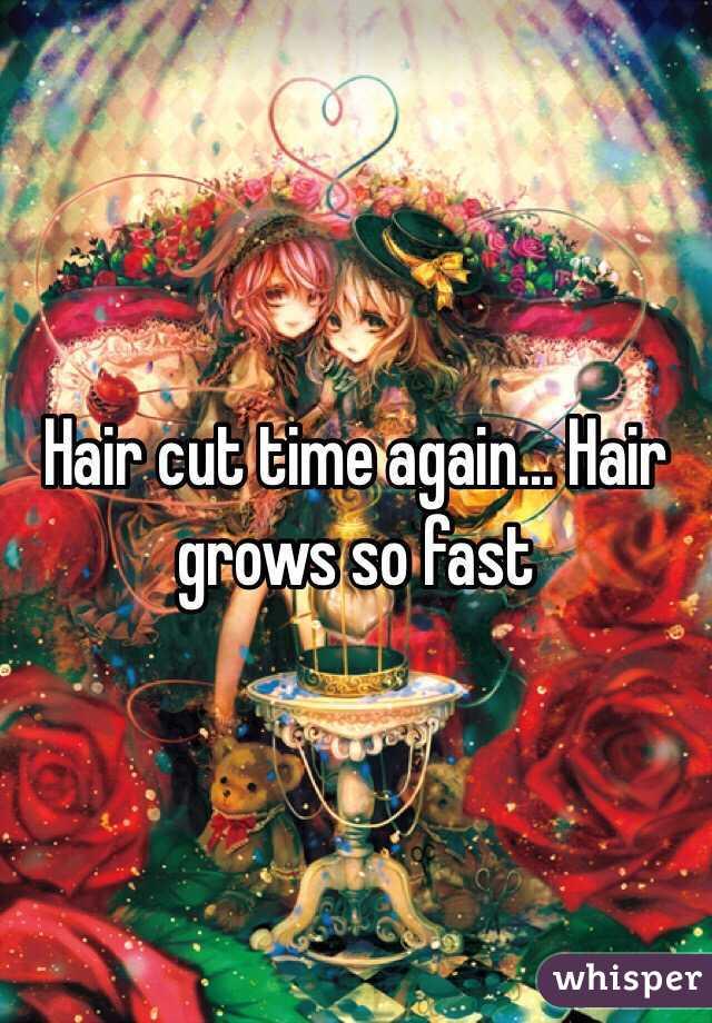 Hair cut time again... Hair grows so fast