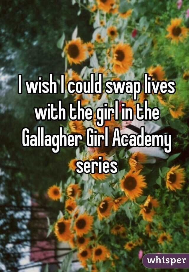 I wish I could swap lives with the girl in the Gallagher Girl Academy series