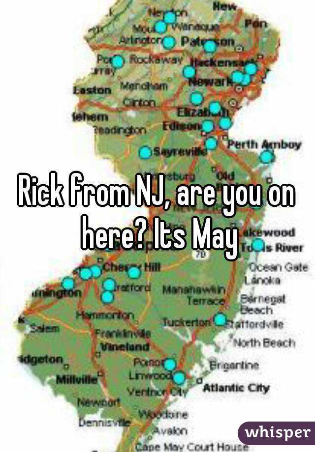 Rick from NJ, are you on here? Its May
