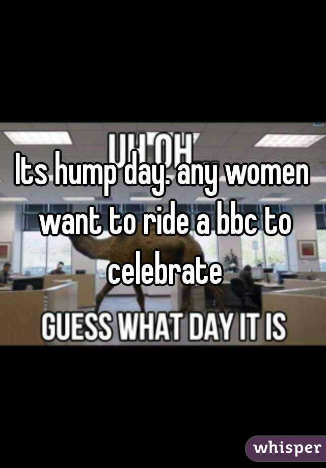 Its hump day. any women want to ride a bbc to celebrate