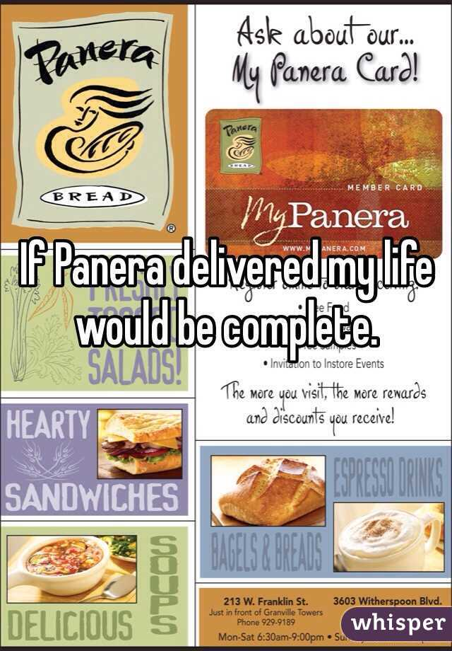 If Panera delivered my life would be complete.