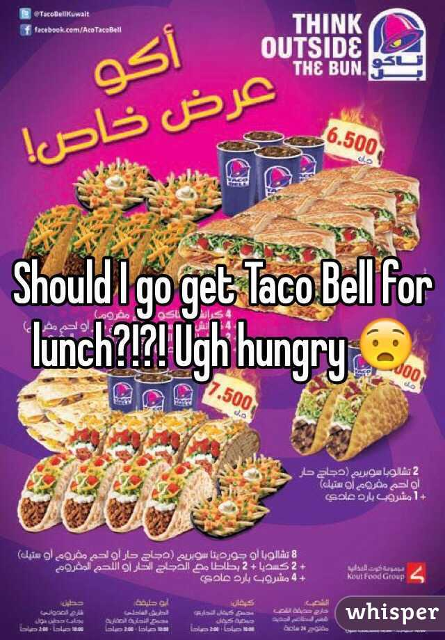 Should I go get Taco Bell for lunch?!?! Ugh hungry 😧