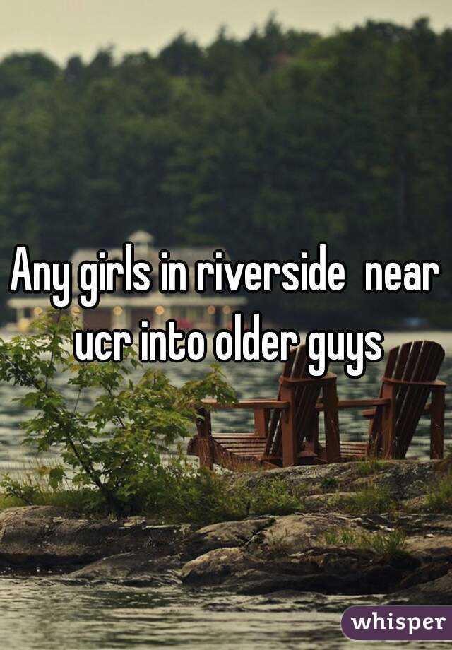 Any girls in riverside  near ucr into older guys