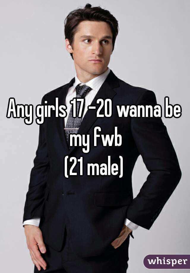 Any girls 17 -20 wanna be my fwb (21 male)