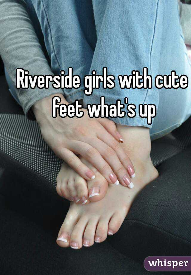 Riverside girls with cute feet what's up