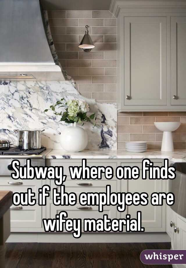 Subway, where one finds out if the employees are wifey material.