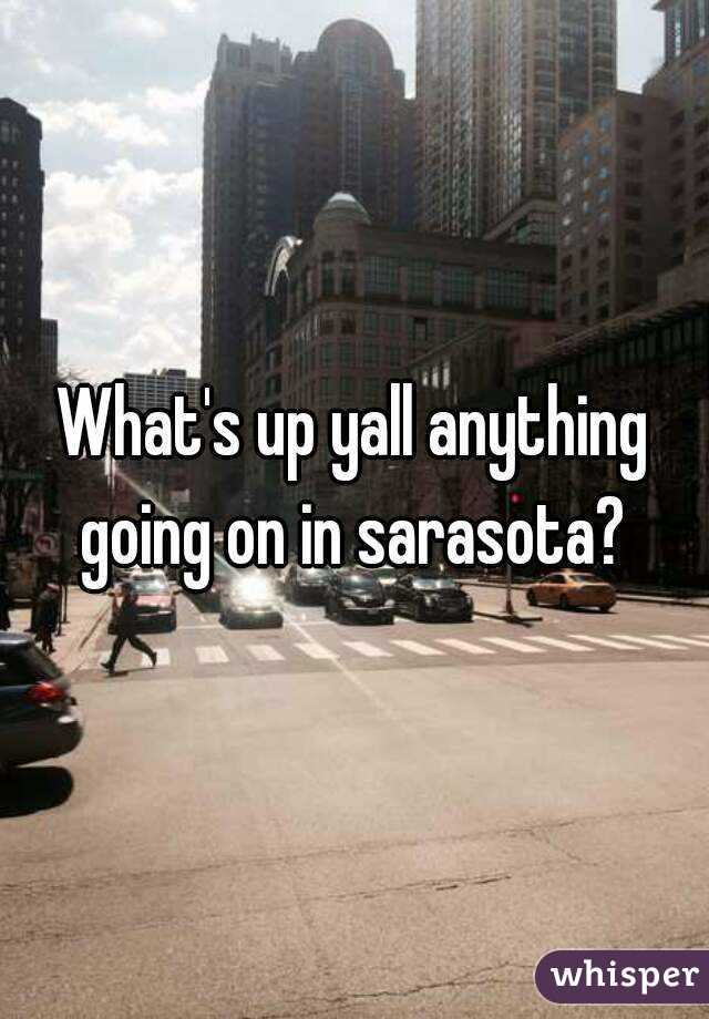 What's up yall anything going on in sarasota?