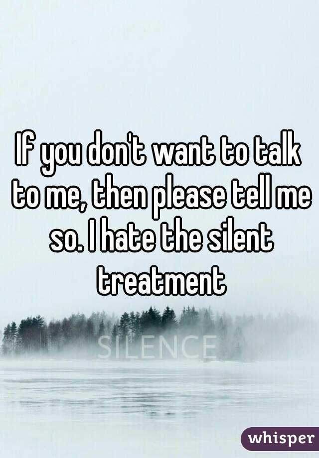 if you dont want me then dont talk to me