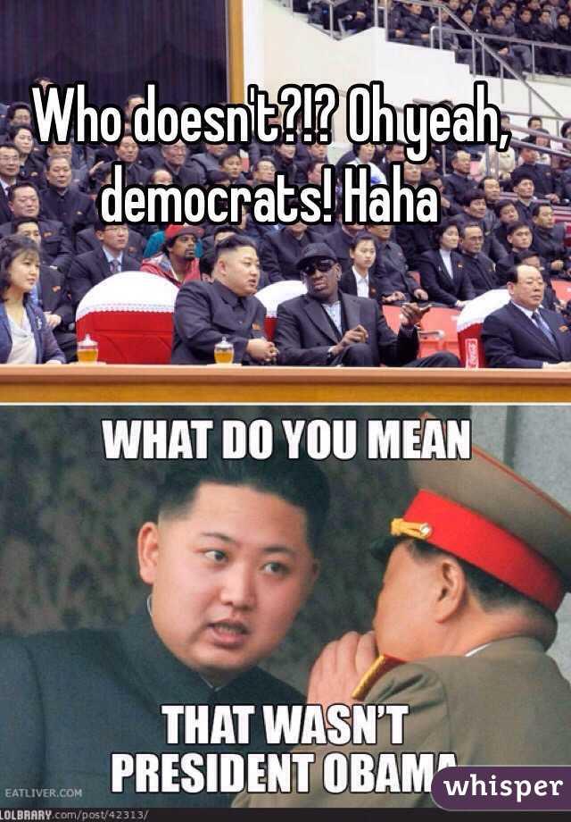 Who doesn't?!? Oh yeah, democrats! Haha