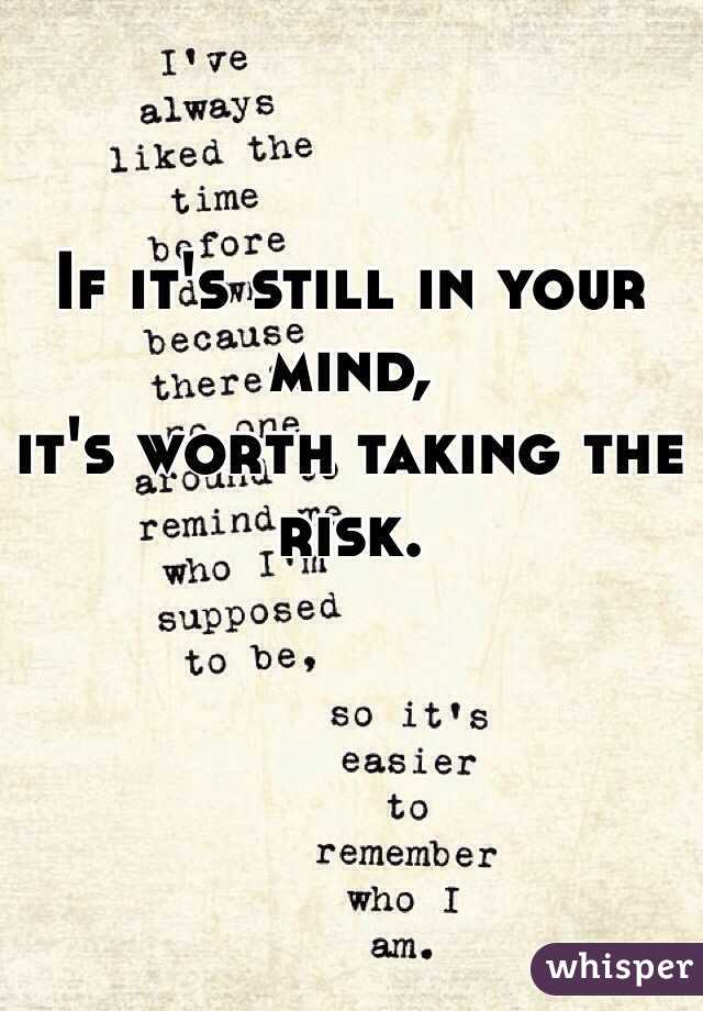 If it's still in your mind,          it's worth taking the risk.