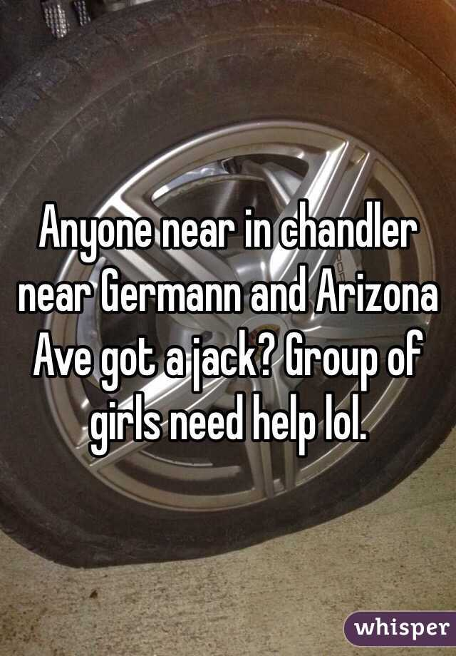 Anyone near in chandler near Germann and Arizona Ave got a jack? Group of girls need help lol.