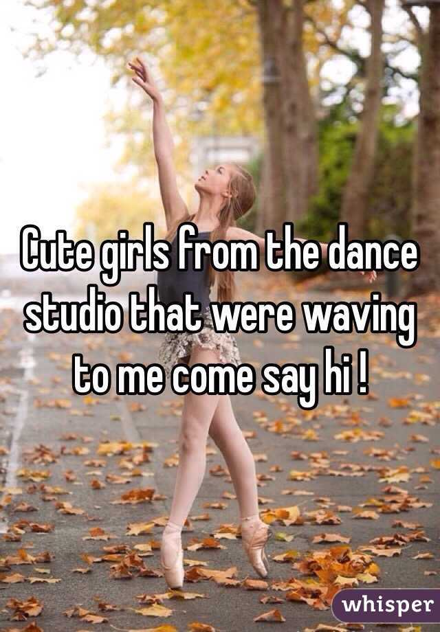 Cute girls from the dance studio that were waving to me come say hi !