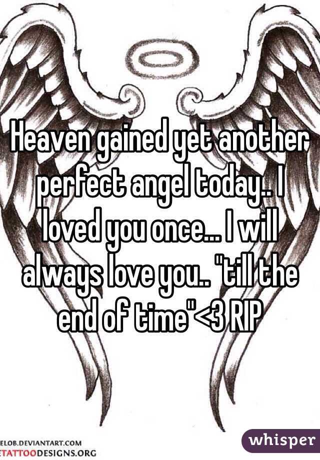 Heaven Gained Yet Another Perfect Angel Today I Loved You Once