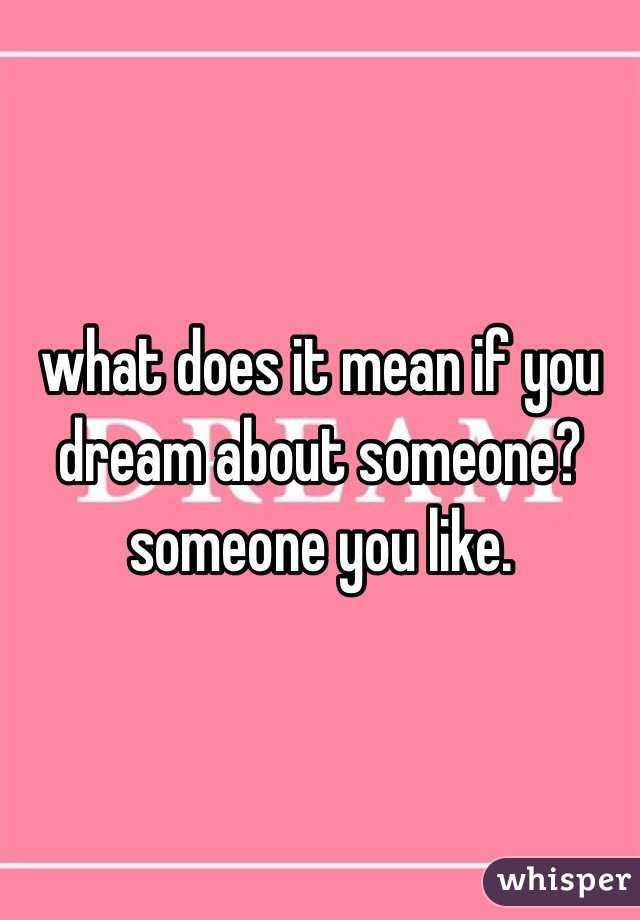 what does it mean if you dream about someone someone you