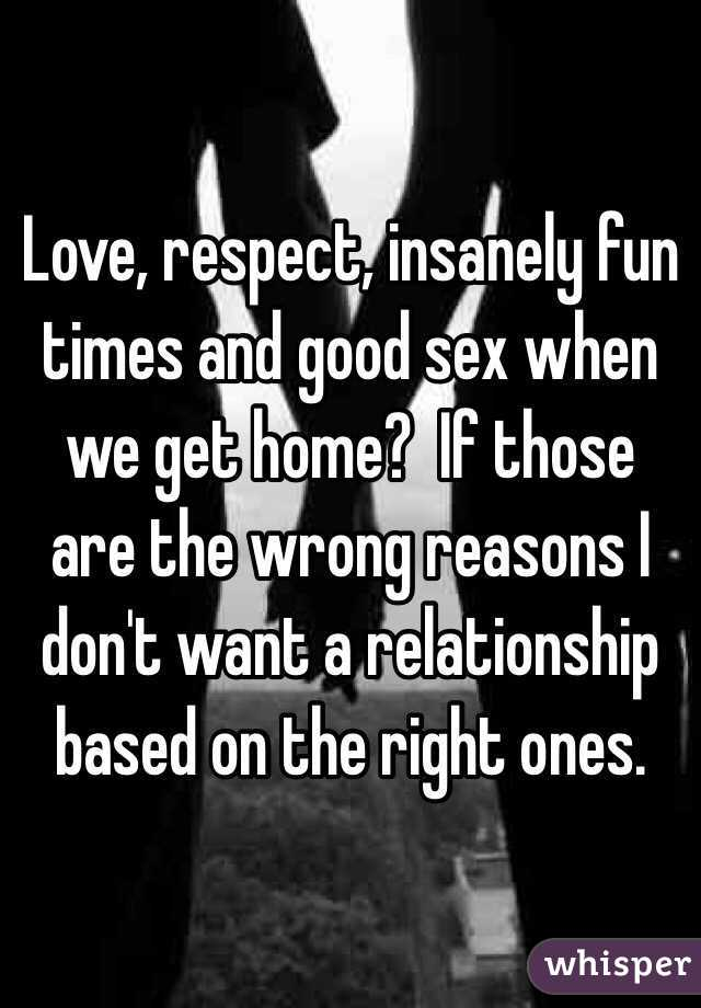 Love, respect, insanely fun times and good sex when we get home?