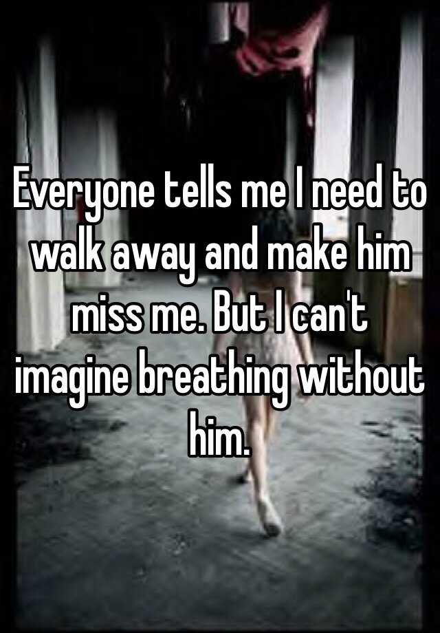 what can i do to make him miss me