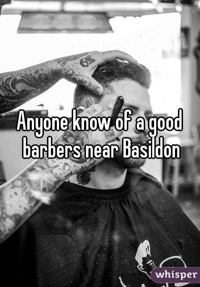Anyone know of a good barbers near Basildon