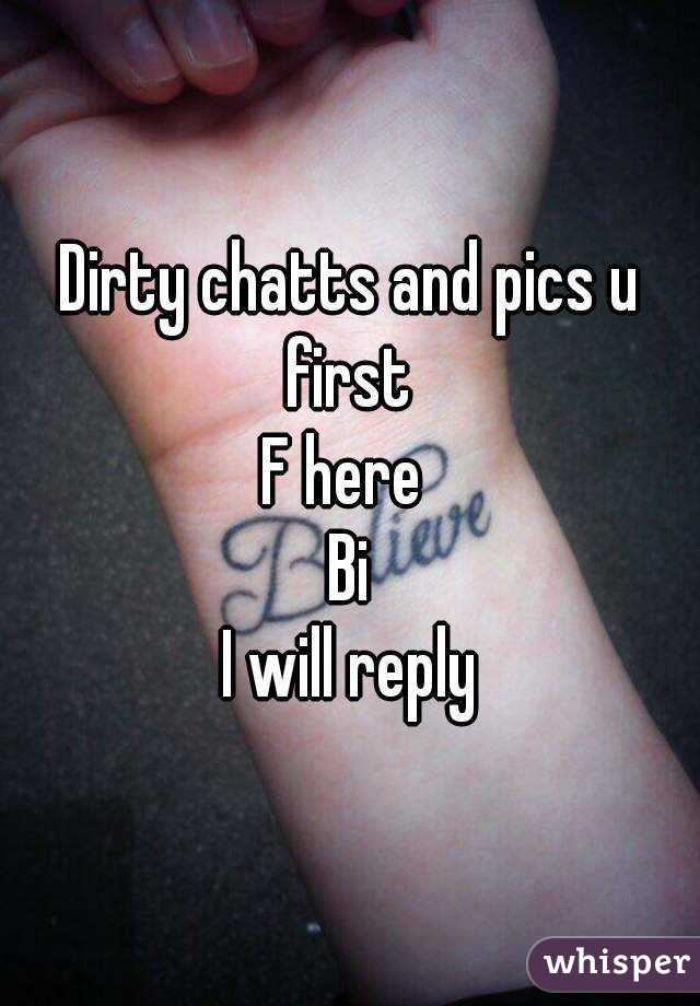 Dirty chatts and pics u first  F here  Bi I will reply