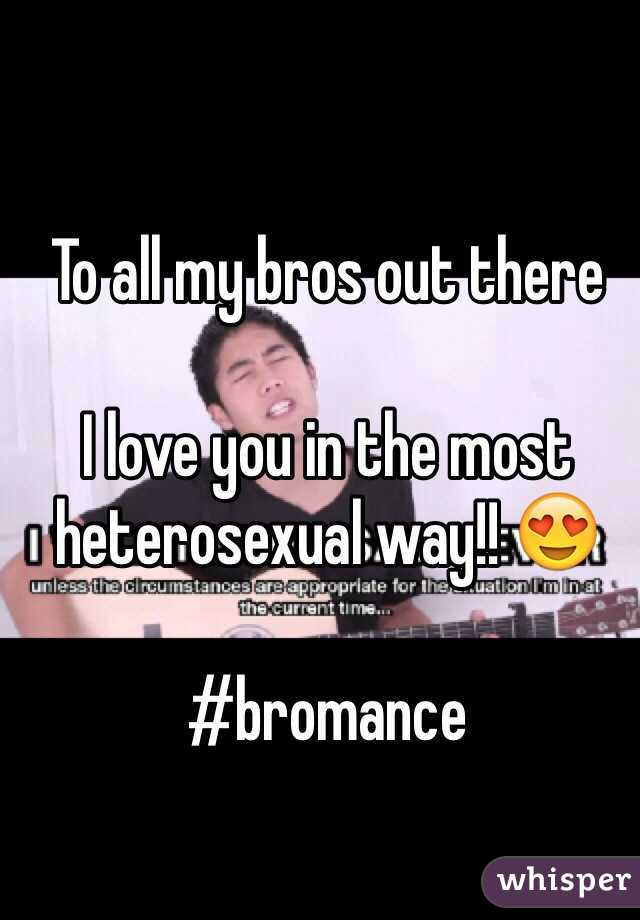 To all my bros out there   I love you in the most heterosexual way!! 😍  #bromance