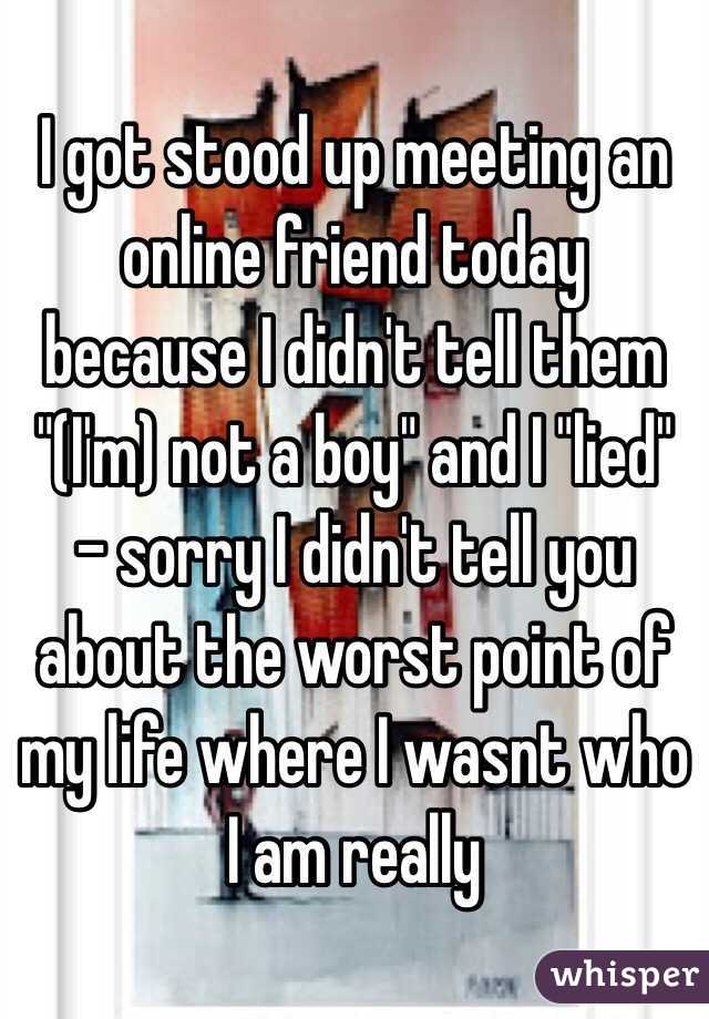 """I got stood up meeting an online friend today because I didn't tell them """"(I'm) not a boy"""" and I """"lied"""" - sorry I didn't tell you about the worst point of my life where I wasnt who I am really"""