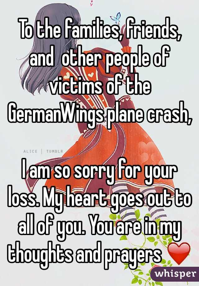 To the families, friends, and  other people of victims of the GermanWings plane crash,   I am so sorry for your loss. My heart goes out to all of you. You are in my thoughts and prayers ❤️