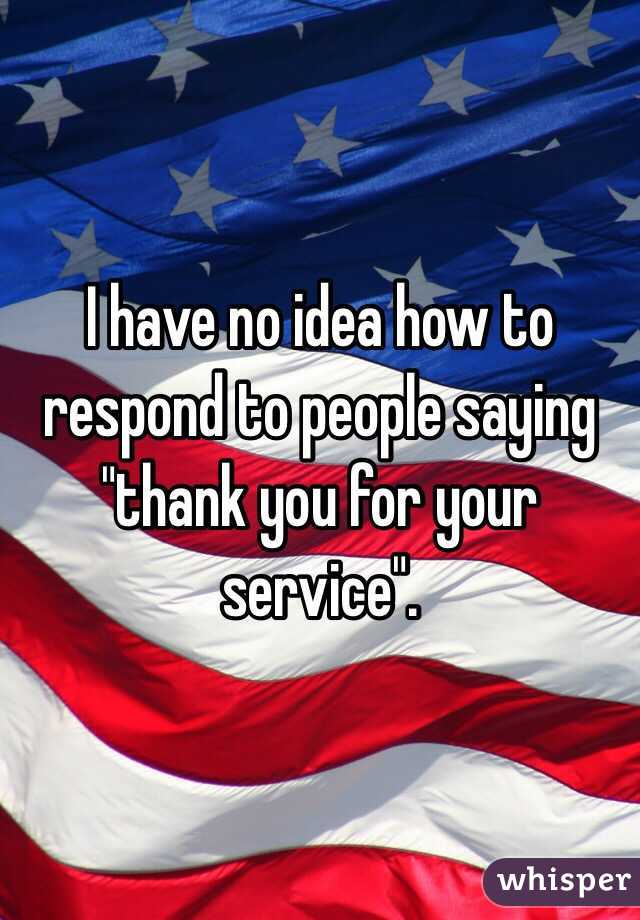 """I have no idea how to respond to people saying """"thank you for your service""""."""